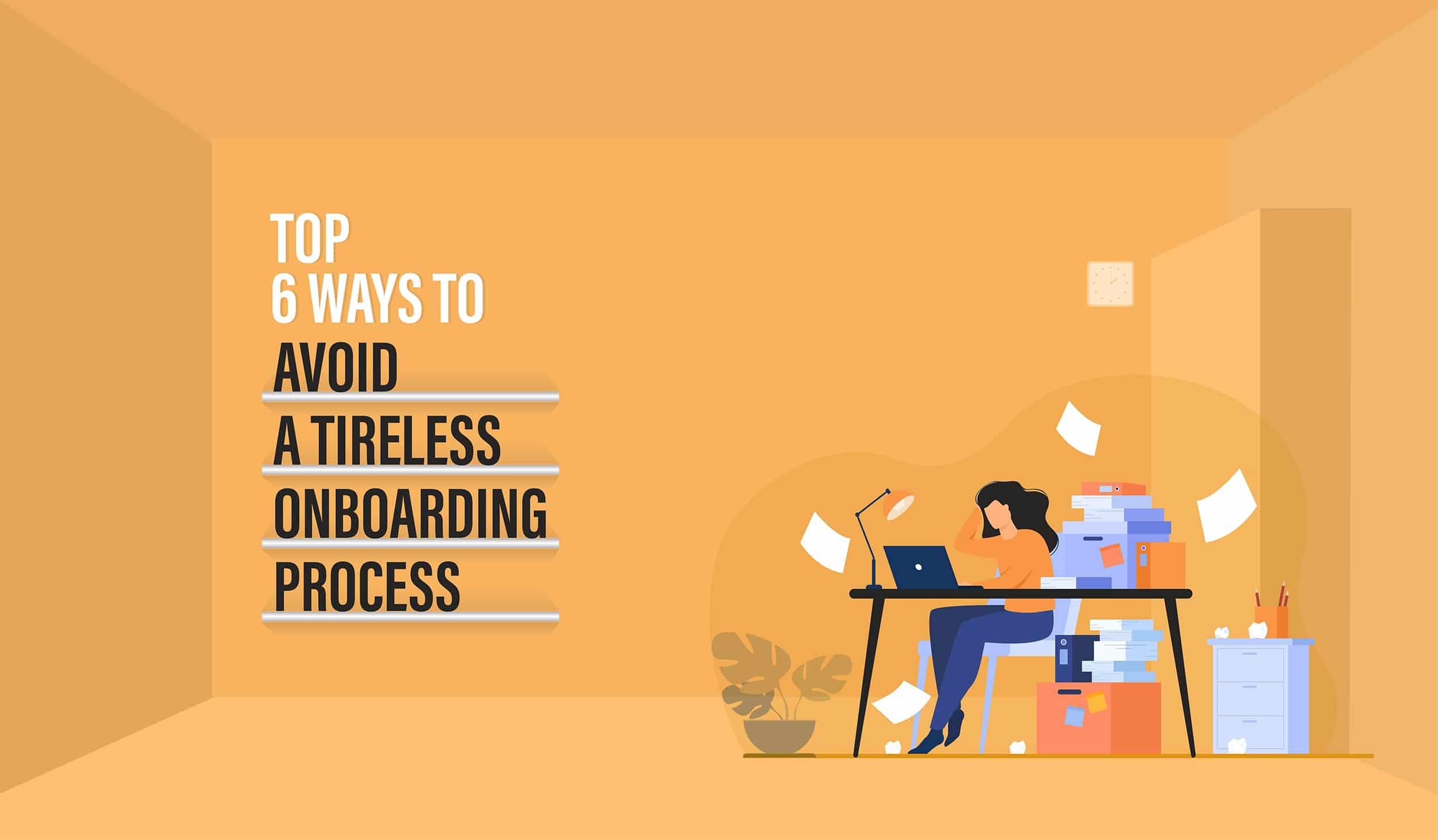 ways to avoid a tireless onboarding process